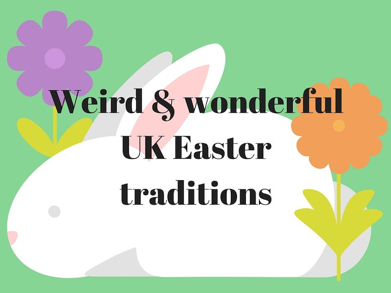 Discover some of the weird & wonderful UK Easter traditions