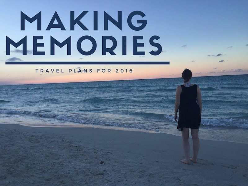 Making memories – travel plans for 2016