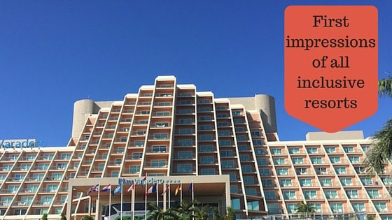 First impressions of all inclusive resorts.