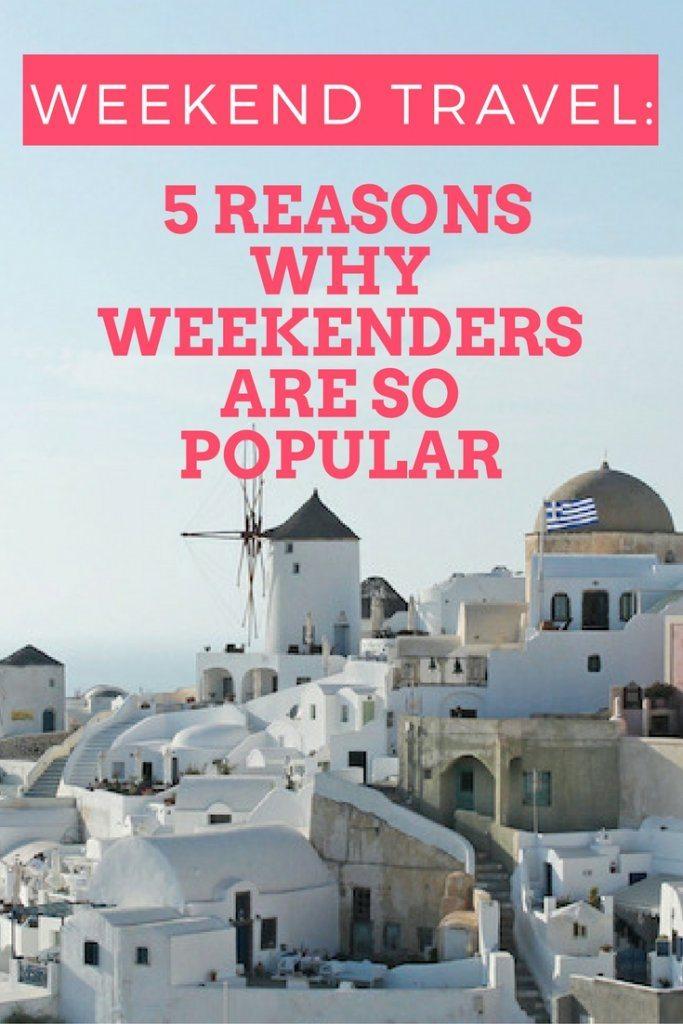 Weekend travel- 5 reasons why weekenders are so popular